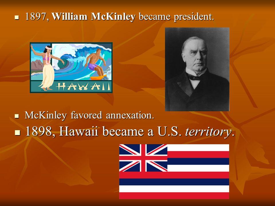 1898, Hawaii became a U.S. territory.