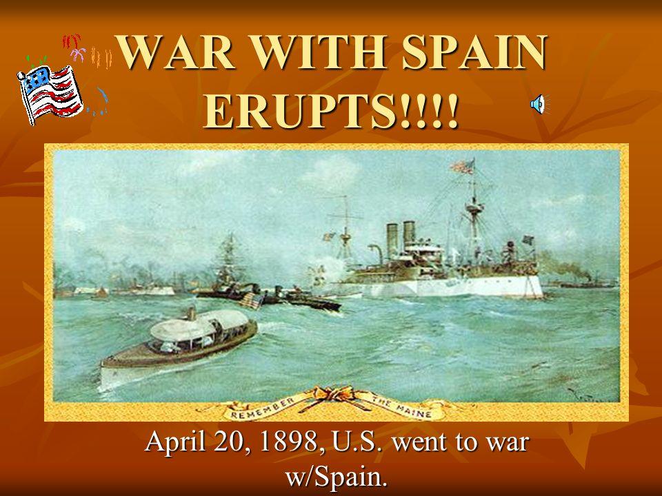 April 20, 1898, U.S. went to war w/Spain.