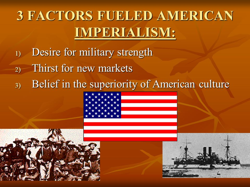 3 FACTORS FUELED AMERICAN IMPERIALISM: