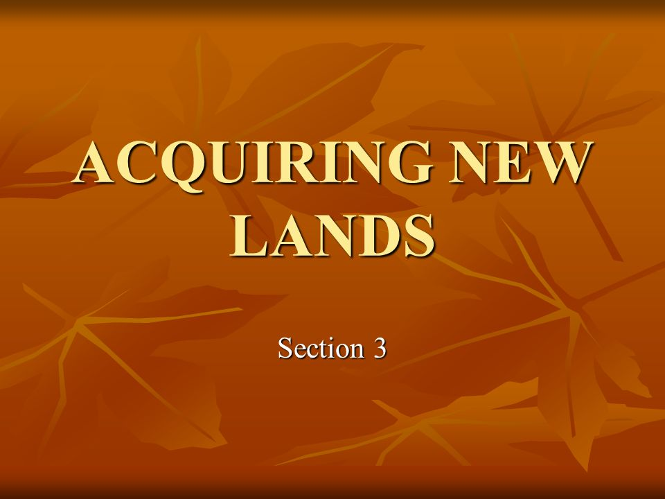 ACQUIRING NEW LANDS Section 3