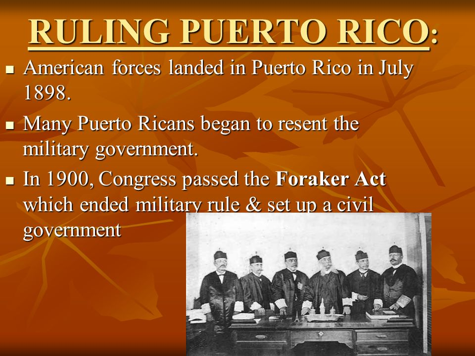 RULING PUERTO RICO: American forces landed in Puerto Rico in July 1898. Many Puerto Ricans began to resent the military government.