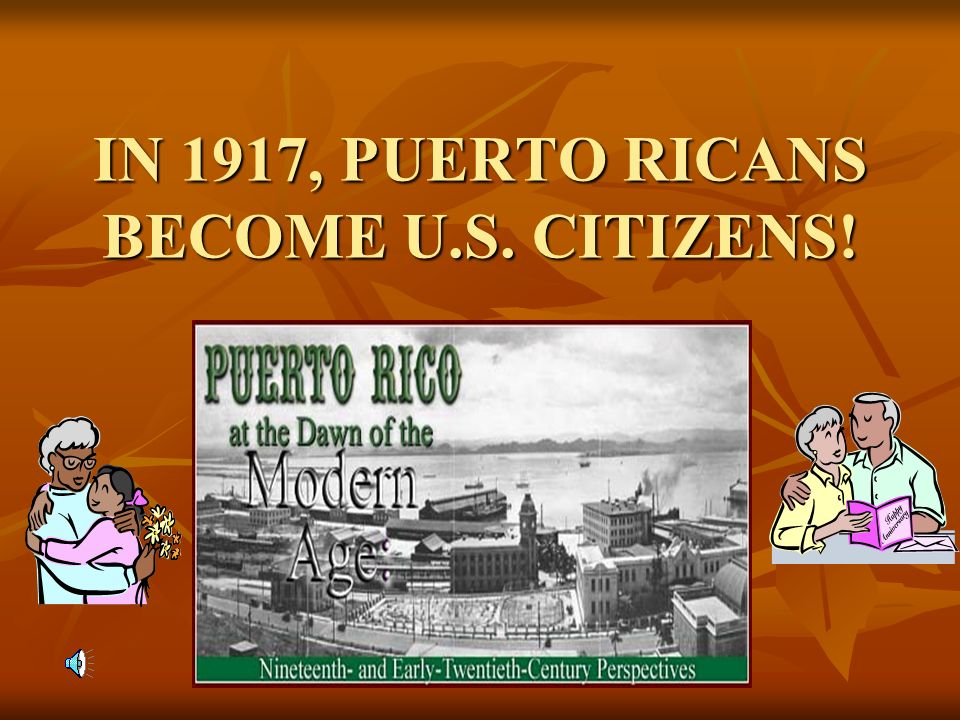 IN 1917, PUERTO RICANS BECOME U.S. CITIZENS!