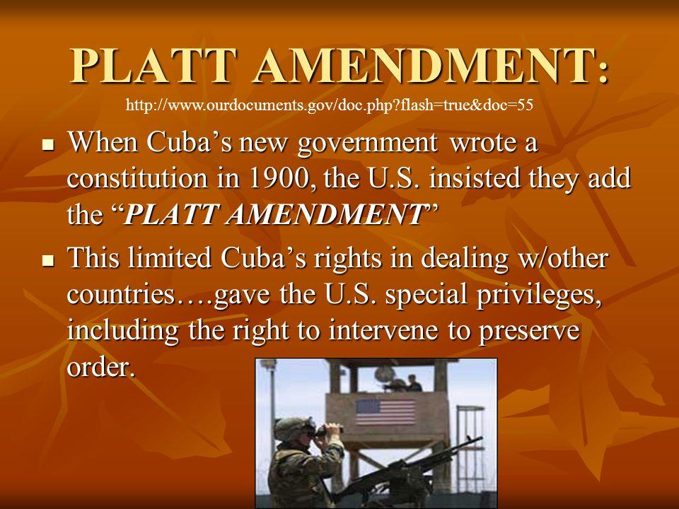 PLATT AMENDMENT: http://www.ourdocuments.gov/doc.php flash=true&doc=55.