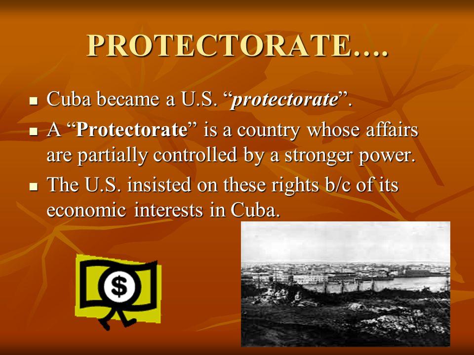 PROTECTORATE…. Cuba became a U.S. protectorate .