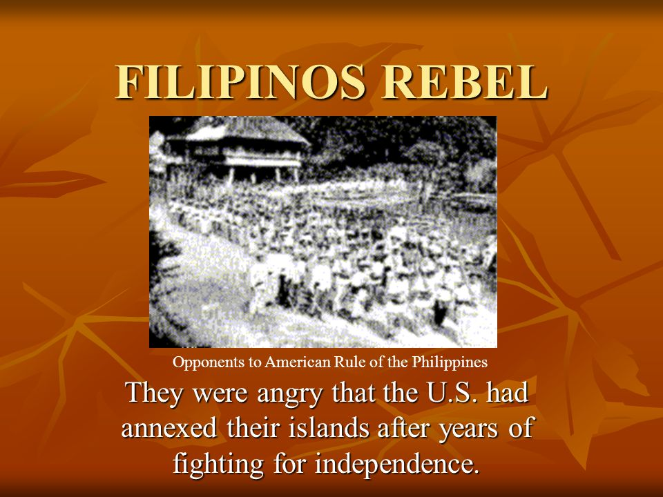 FILIPINOS REBEL Opponents to American Rule of the Philippines.