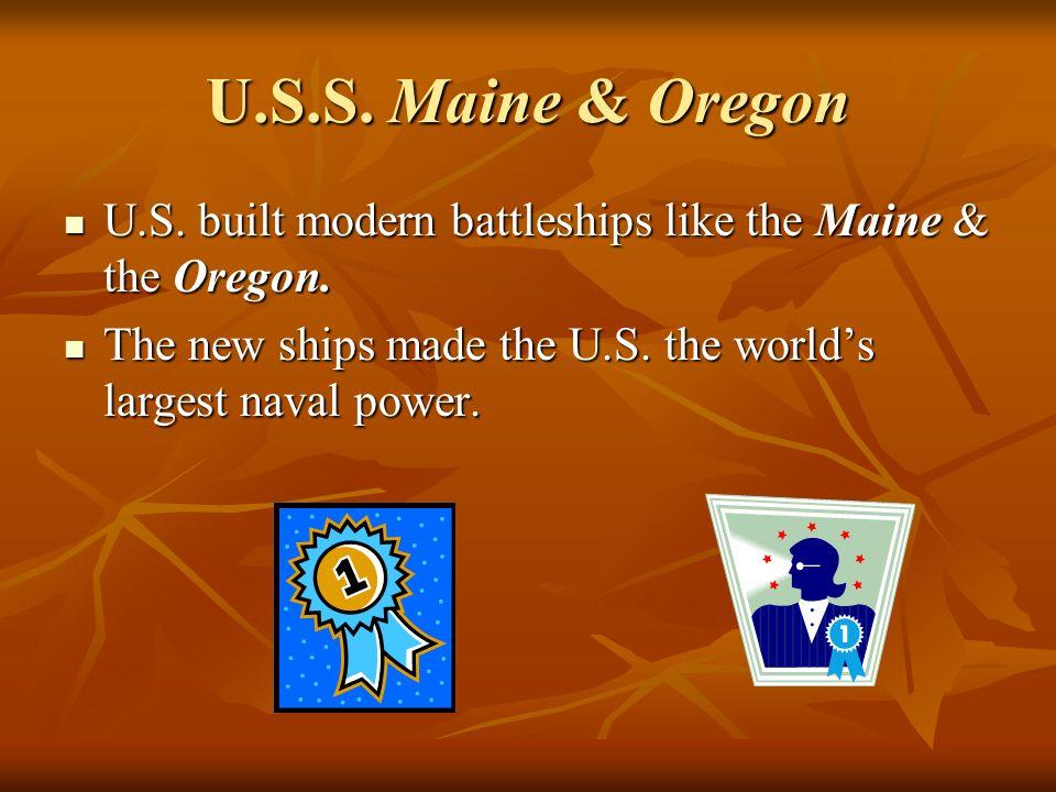 U.S.S. Maine & Oregon U.S. built modern battleships like the Maine & the Oregon.
