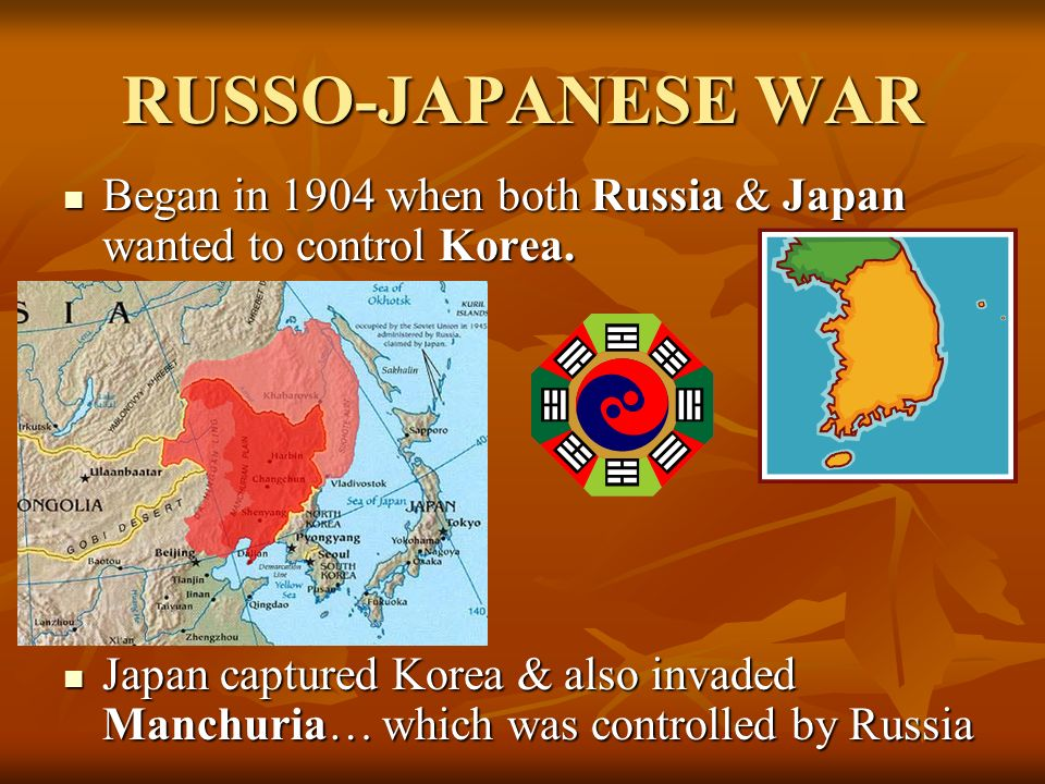 RUSSO-JAPANESE WAR Began in 1904 when both Russia & Japan wanted to control Korea.