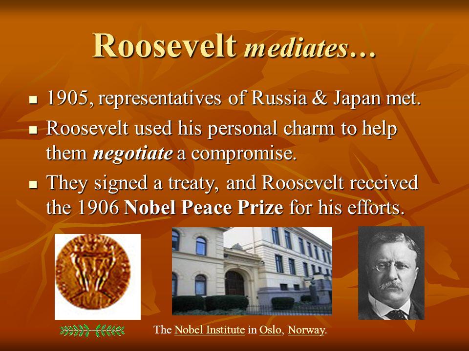 Roosevelt mediates… 1905, representatives of Russia & Japan met.