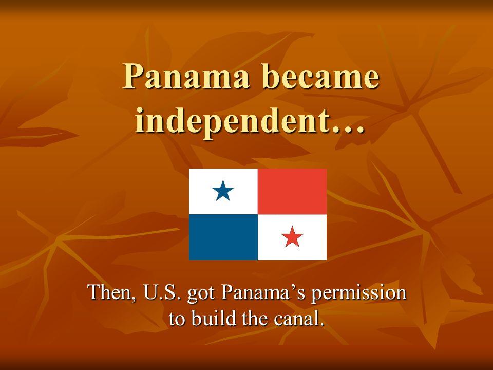 Panama became independent…