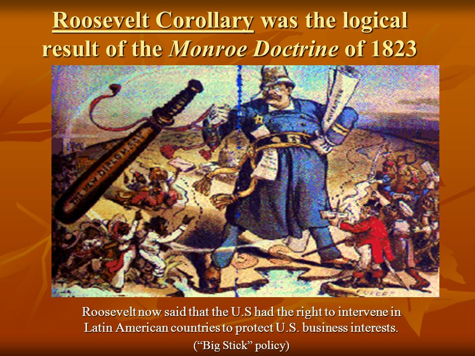 Roosevelt Corollary was the logical result of the Monroe Doctrine of 1823