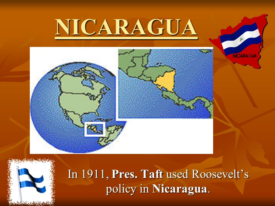 In 1911, Pres. Taft used Roosevelt's policy in Nicaragua.
