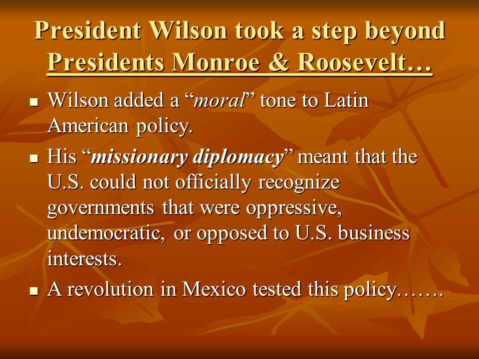 President Wilson took a step beyond Presidents Monroe & Roosevelt…