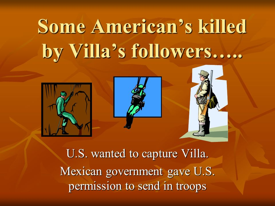Some American's killed by Villa's followers…..