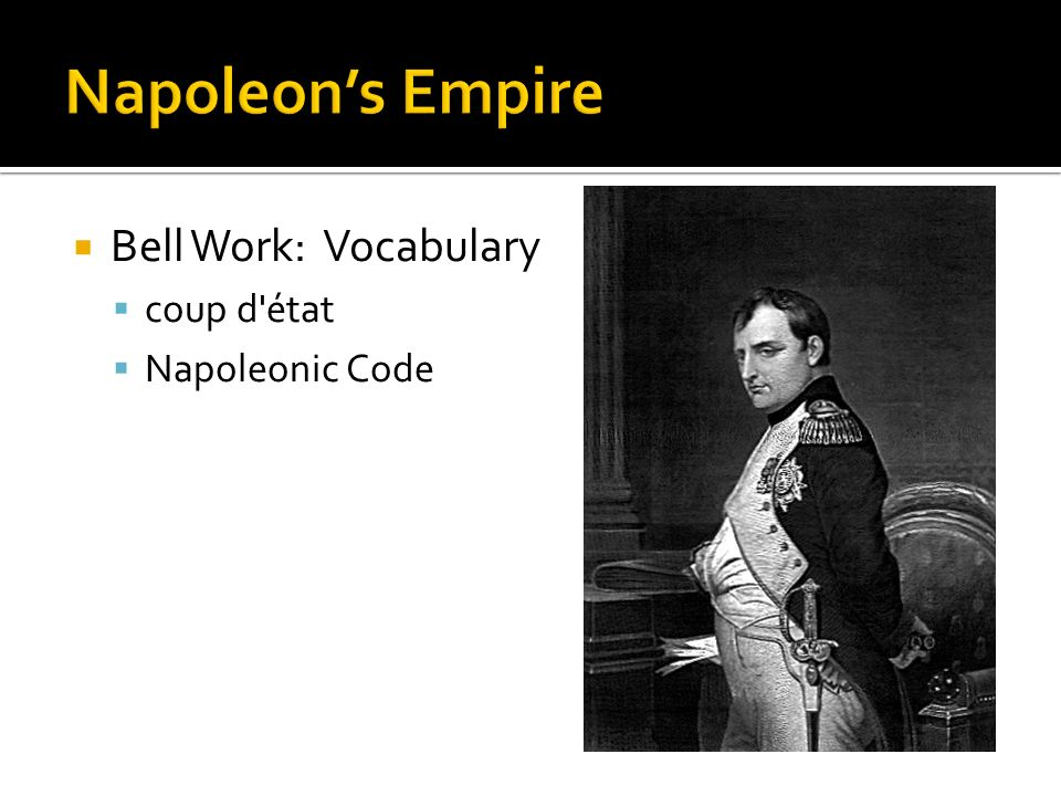 Napoleon's Empire Bell Work: Vocabulary coup d état Napoleonic Code