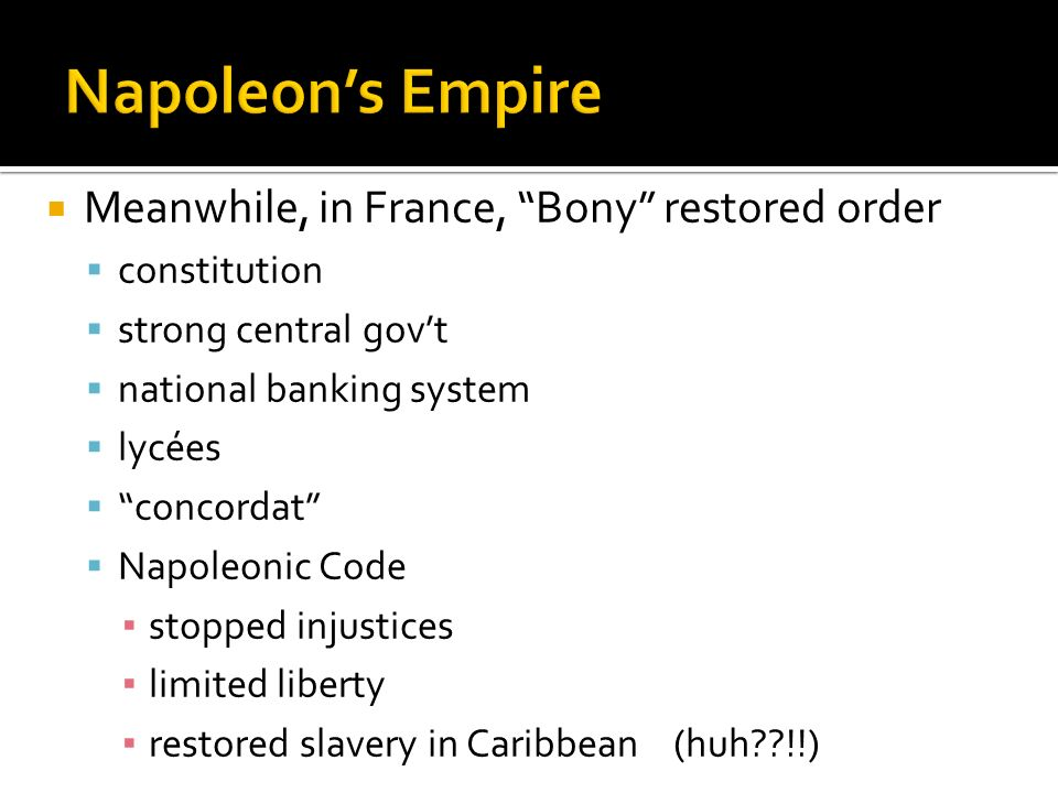 Napoleon's Empire Meanwhile, in France, Bony restored order