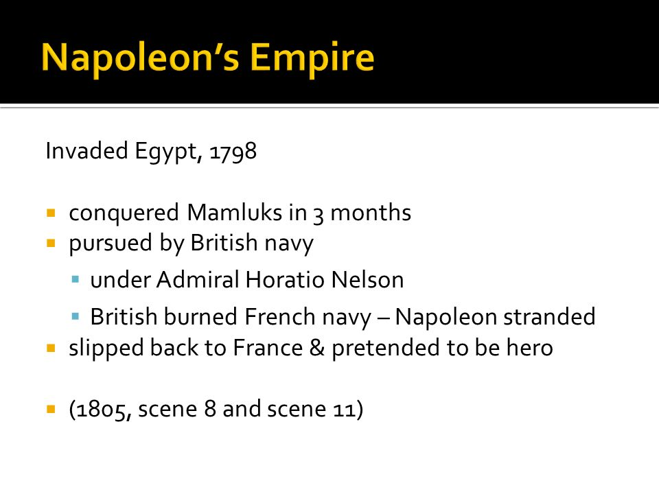 Napoleon's Empire Invaded Egypt, 1798 conquered Mamluks in 3 months