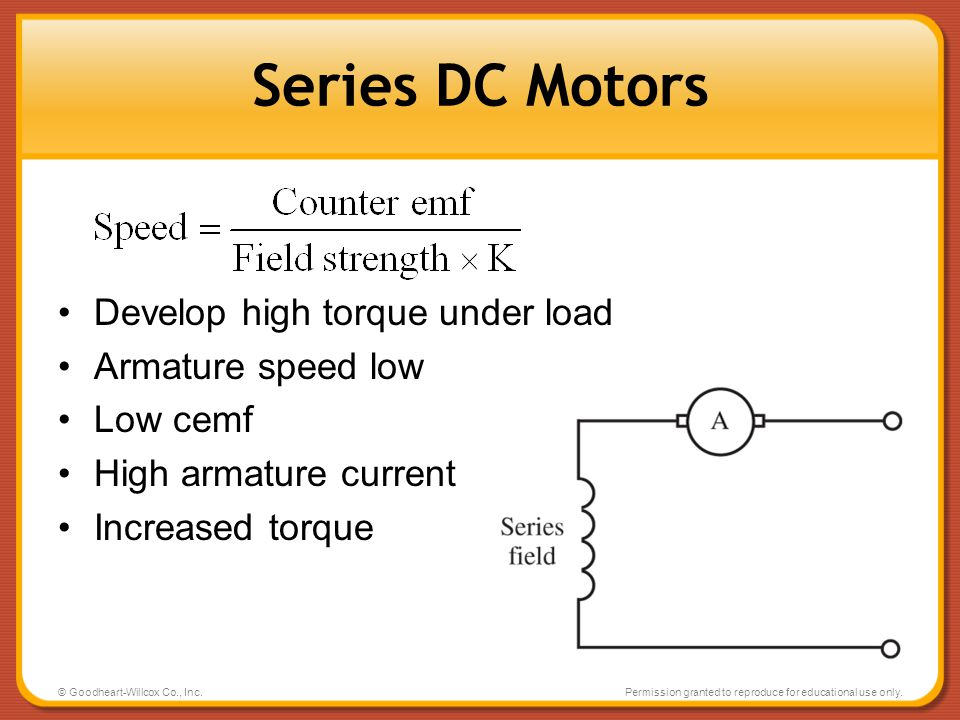 Series DC Motors Develop high torque under load Armature speed low