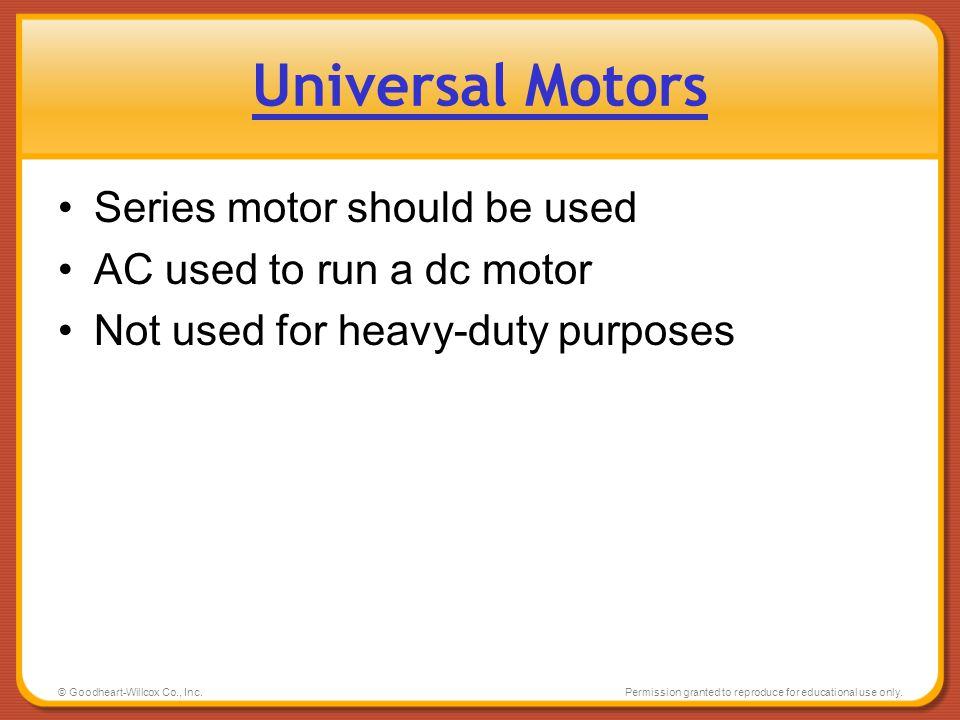 Universal Motors Series motor should be used AC used to run a dc motor