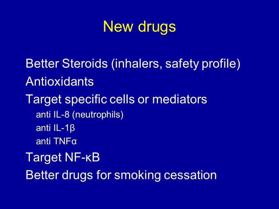 New drugs Better Steroids (inhalers, safety profile) Antioxidants