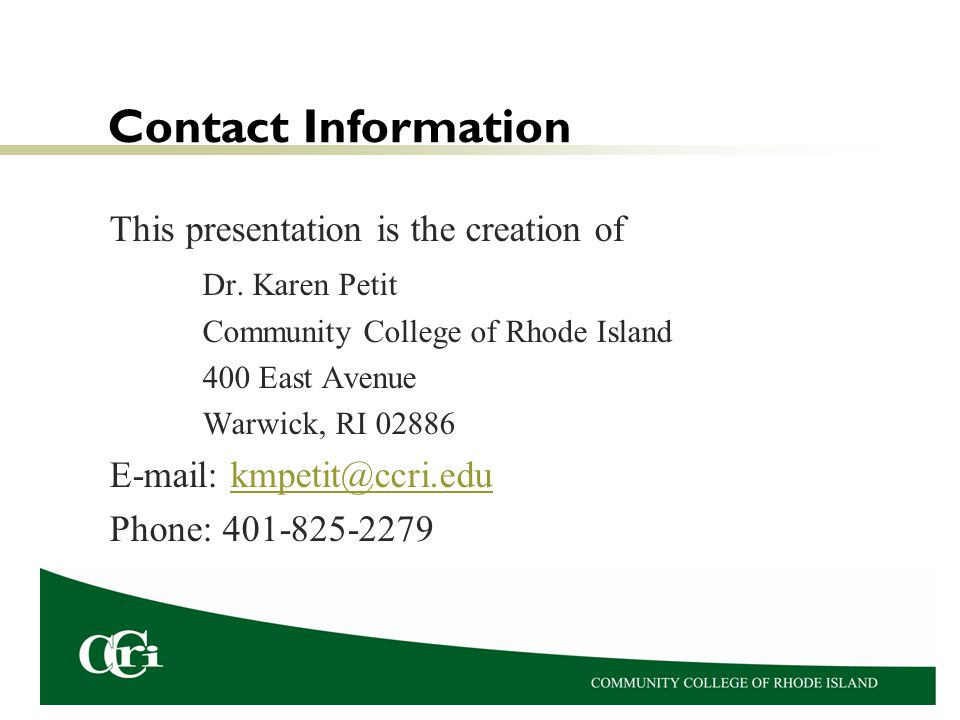 Contact Information This presentation is the creation of. Dr. Karen Petit. Community College of Rhode Island.