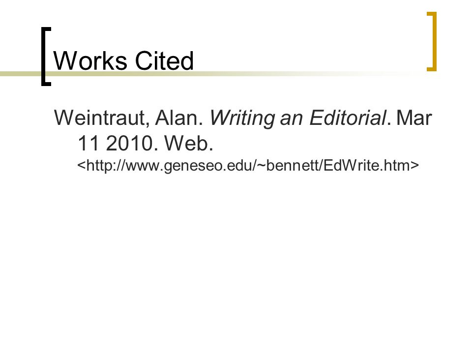 Works Cited Weintraut, Alan. Writing an Editorial.