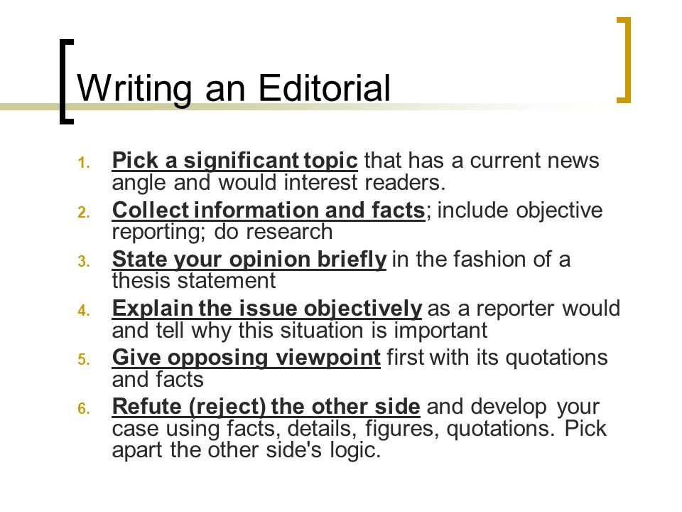 Writing an Editorial Pick a significant topic that has a current news angle and would interest readers.