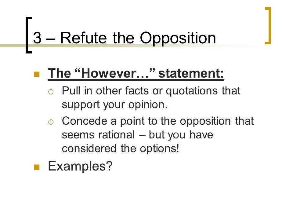 3 – Refute the Opposition