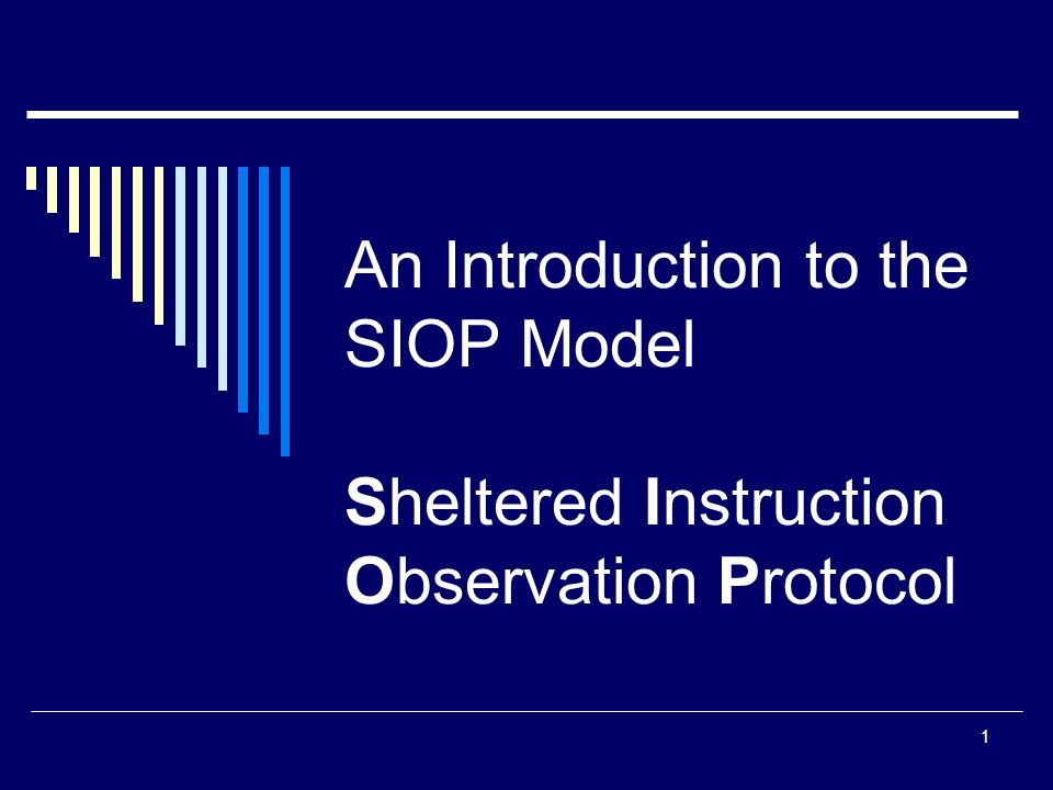 SIOP Workshop 2008 An Introduction to the SIOP Model Sheltered Instruction Observation Protocol.