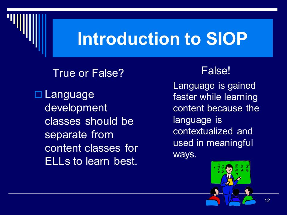 Introduction to SIOP False! True or False