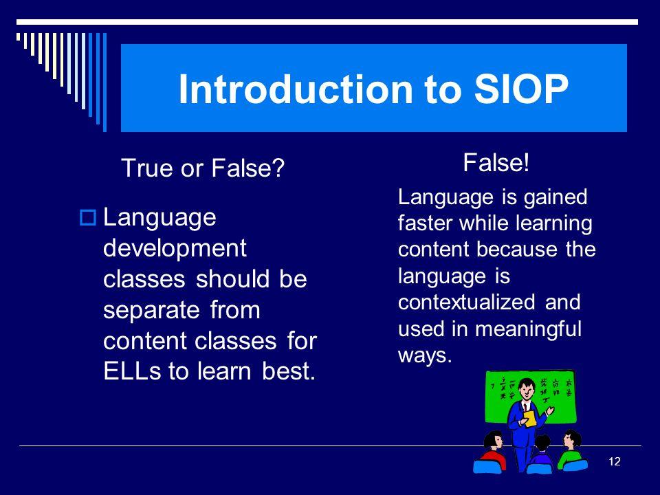 Introduction to SIOP False! True or False