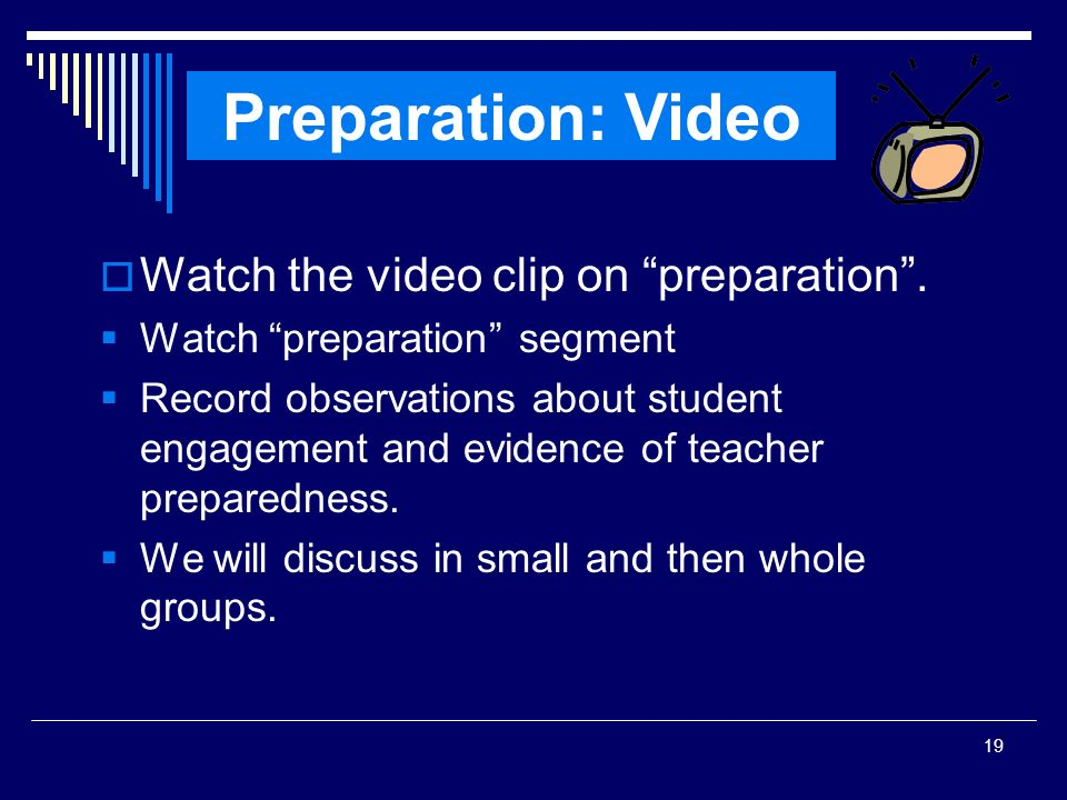 Preparation: Video Watch the video clip on preparation .
