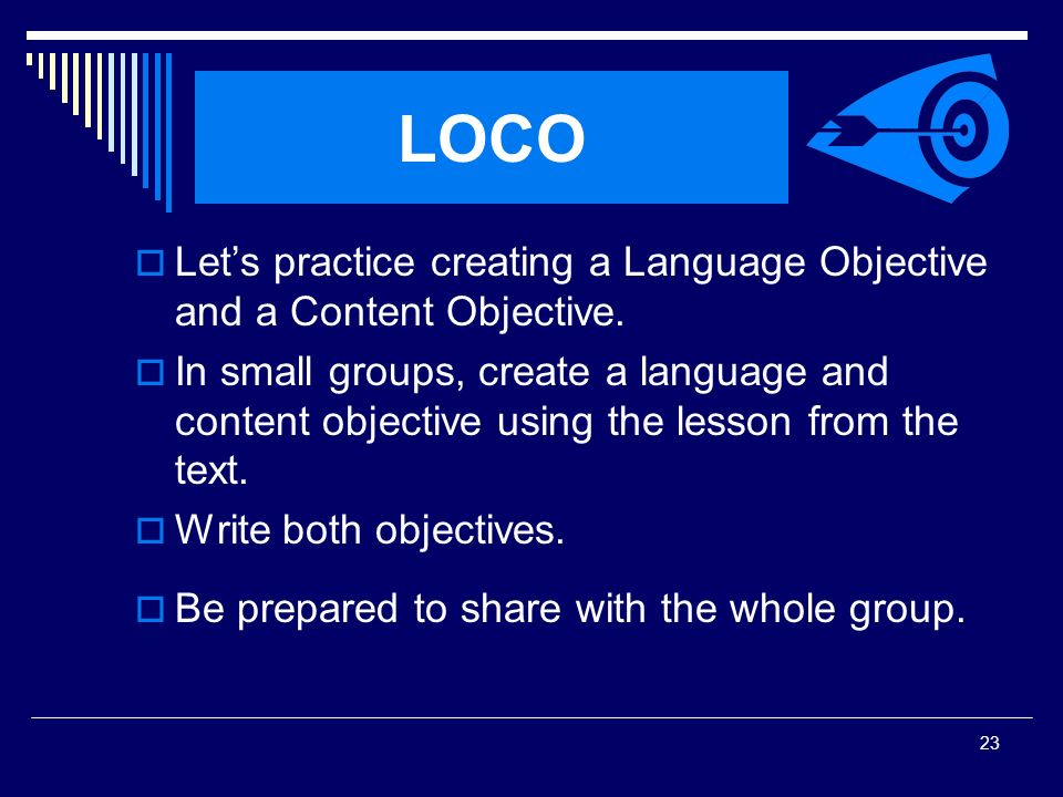 SIOP Workshop 2008 LOCO. Let's practice creating a Language Objective and a Content Objective.