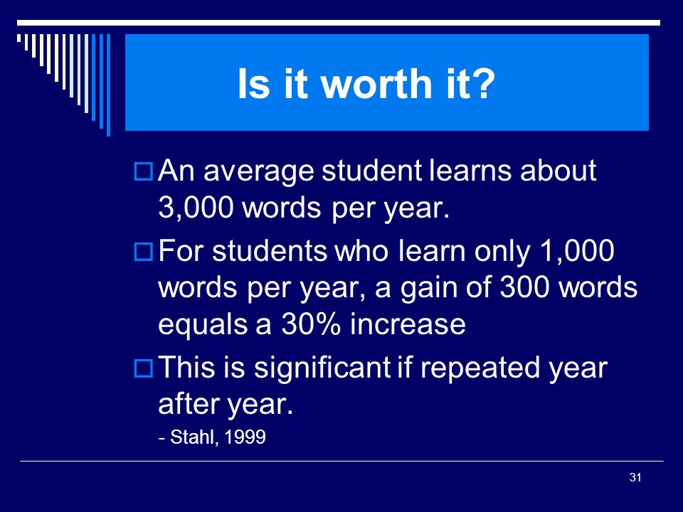 Is it worth it An average student learns about 3,000 words per year.