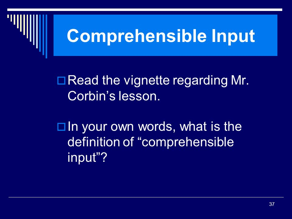 Comprehensible Input Read the vignette regarding Mr. Corbin's lesson.