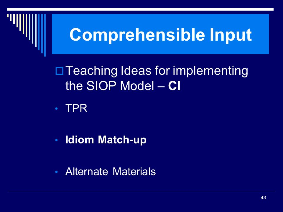 SIOP Workshop 2008Comprehensible Input. Teaching Ideas for implementing the SIOP Model – CI. TPR. Idiom Match-up.