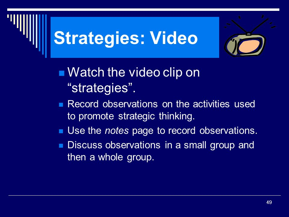 Strategies: Video Watch the video clip on strategies .