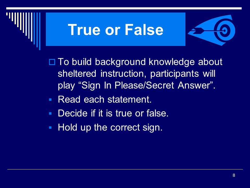 SIOP Workshop 2008 True or False. To build background knowledge about sheltered instruction, participants will play Sign In Please/Secret Answer .