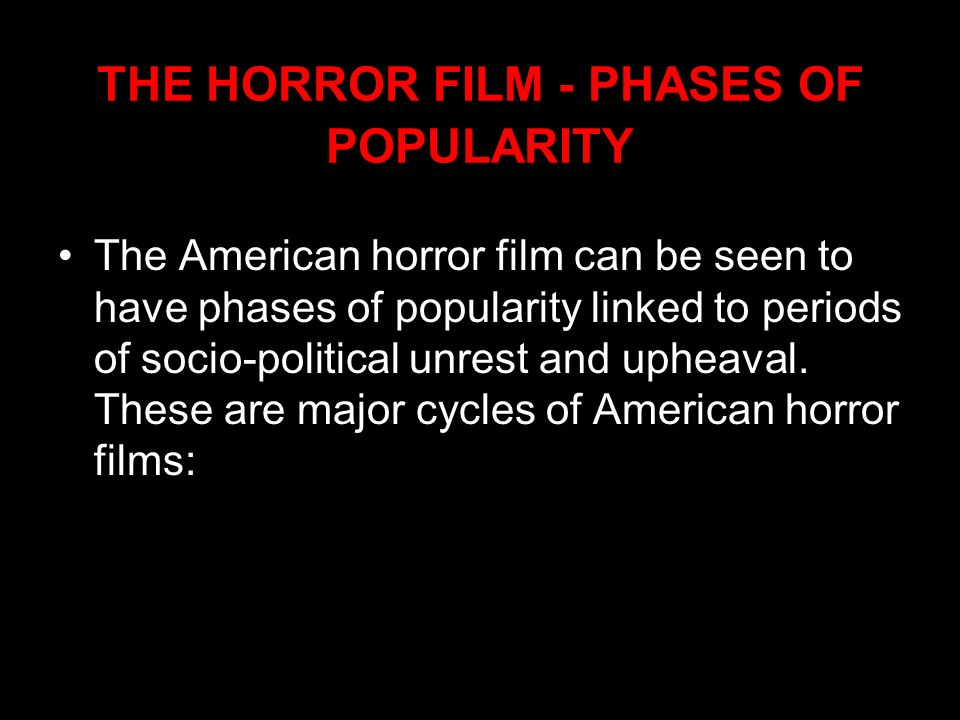 THE HORROR FILM - PHASES OF POPULARITY