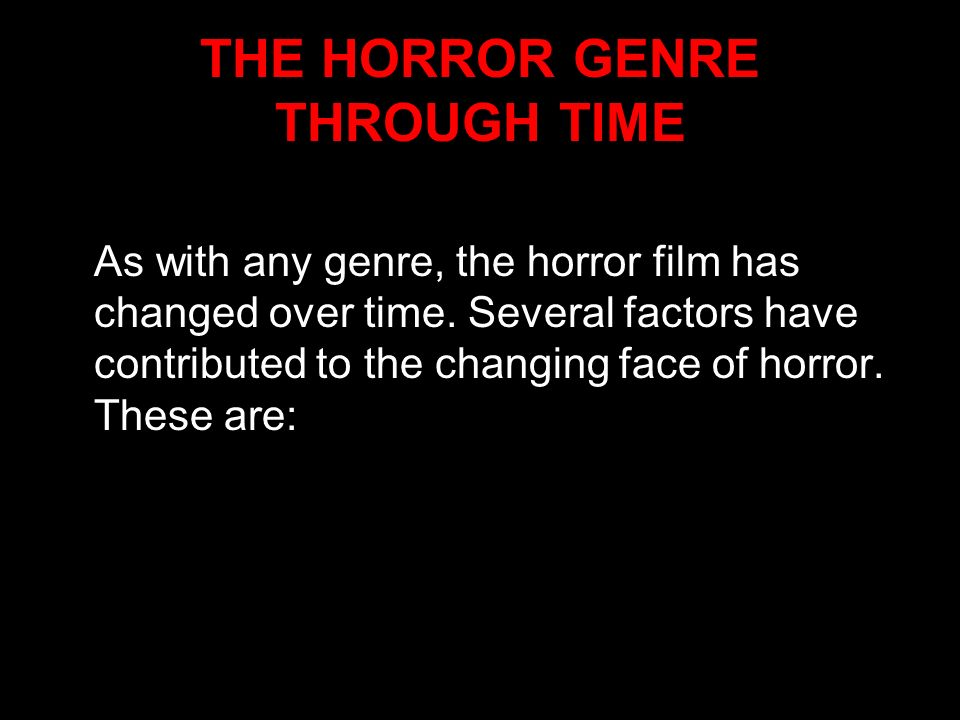 THE HORROR GENRE THROUGH TIME