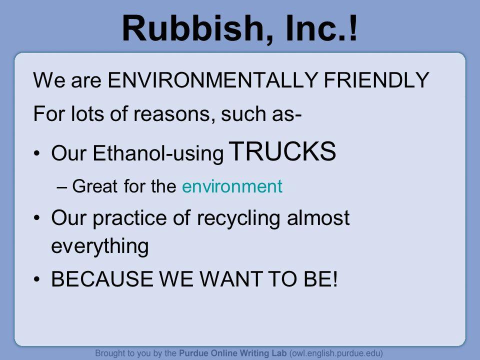 Rubbish, Inc.! We are ENVIRONMENTALLY FRIENDLY