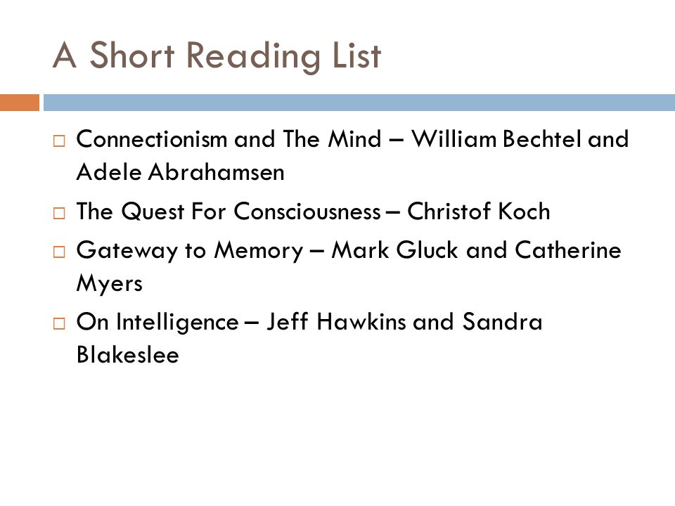 A Short Reading ListConnectionism and The Mind – William Bechtel and Adele Abrahamsen. The Quest For Consciousness – Christof Koch.