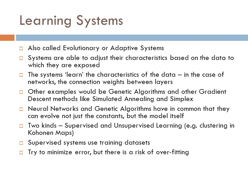 Learning Systems Also called Evolutionary or Adaptive Systems
