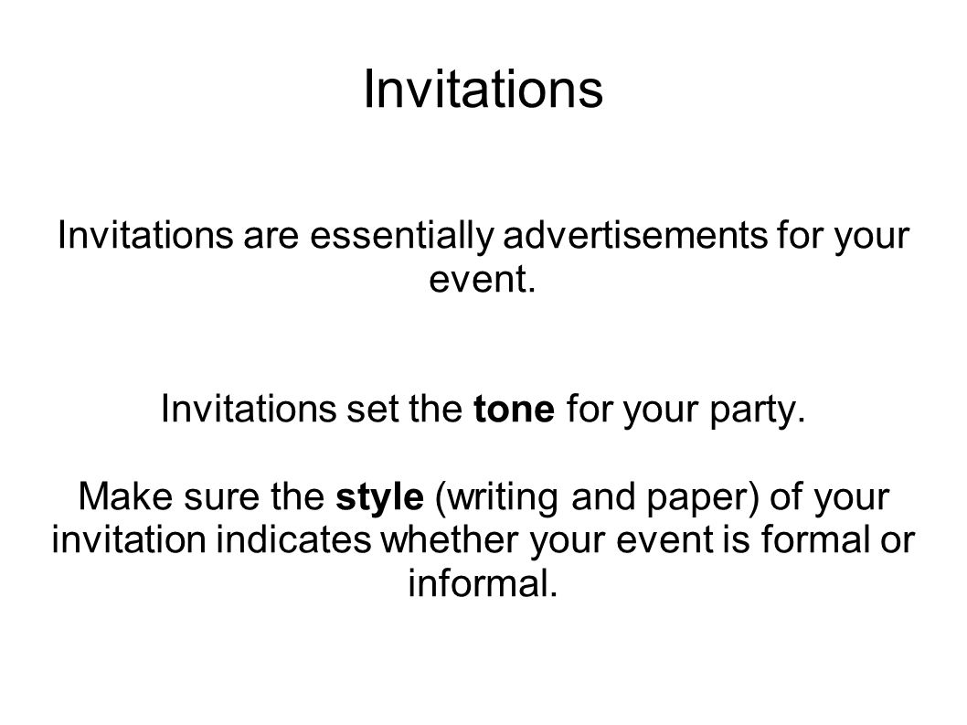 Invitations Invitations are essentially advertisements for your event.