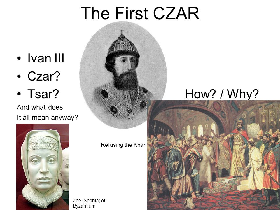 The First CZAR Ivan III Czar Tsar How / Why And what does