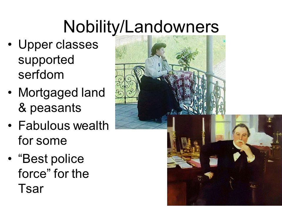 Nobility/Landowners Upper classes supported serfdom