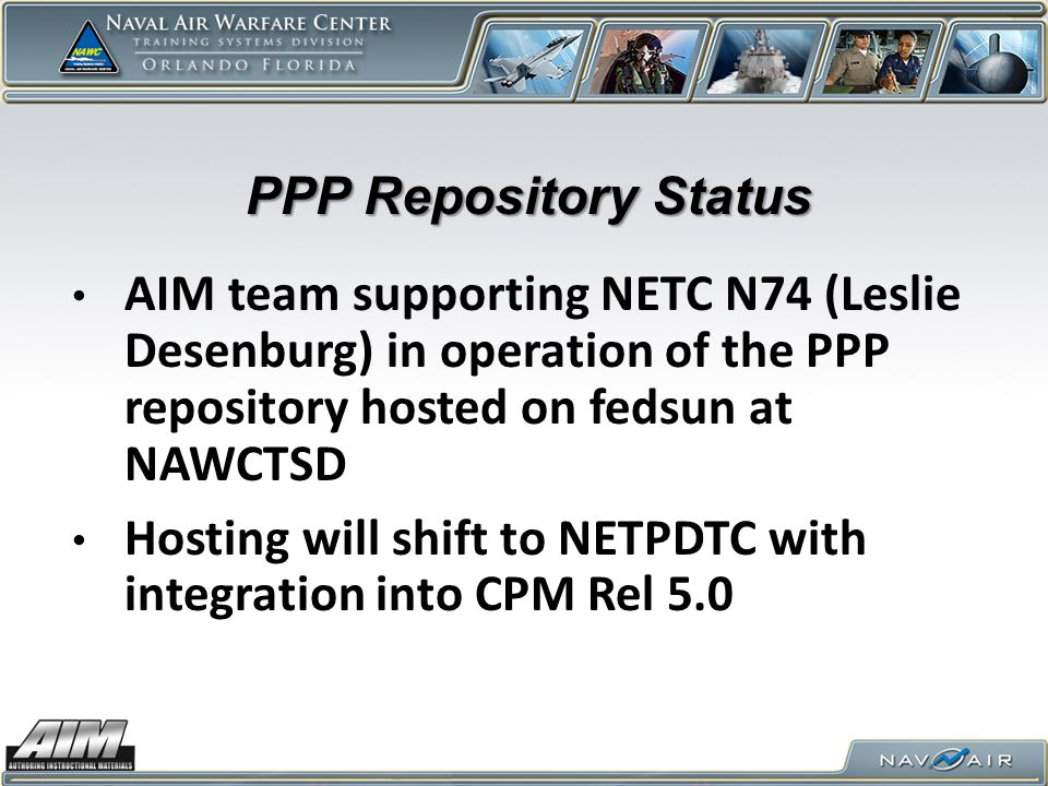 PPP Repository Status AIM team supporting NETC N74 (Leslie Desenburg) in operation of the PPP repository hosted on fedsun at NAWCTSD.
