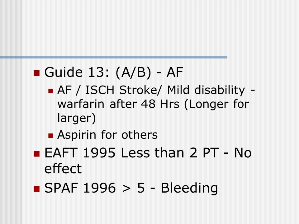 EAFT 1995 Less than 2 PT - No effect SPAF 1996 > 5 - Bleeding