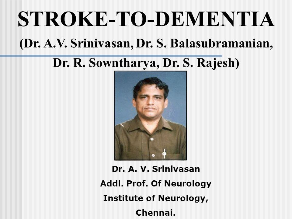 STROKE-TO-DEMENTIA (Dr. A.V. Srinivasan, Dr. S. Balasubramanian,