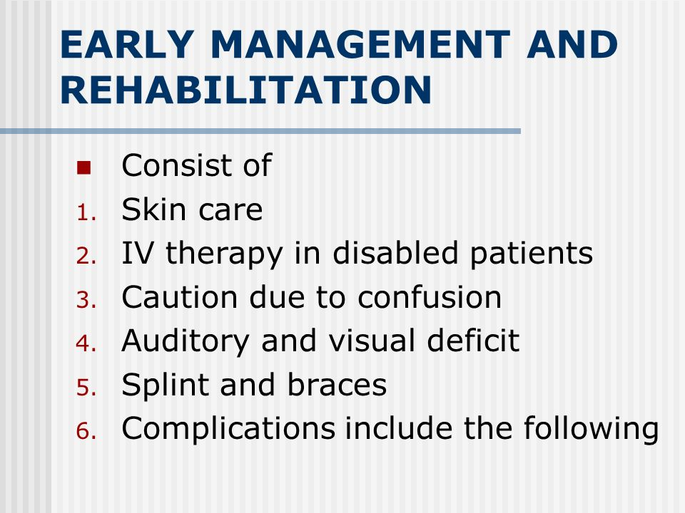 EARLY MANAGEMENT AND REHABILITATION