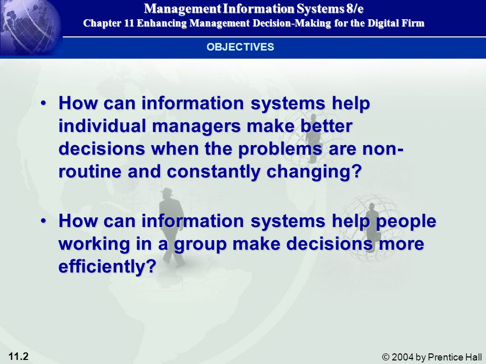 OBJECTIVES How can information systems help individual managers make better decisions when the problems are non-routine and constantly changing
